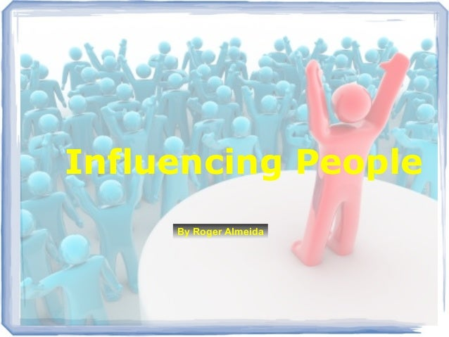 Influencing People By Roger Almeida