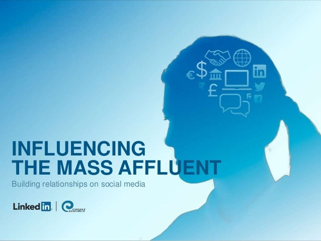 INFLUENCING THE MASS AFFLUENT Building relationships on social media