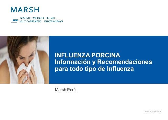 www.marsh.com INFLUENZA PORCINA Información y Recomendaciones para todo tipo de Influenza Marsh Perú.