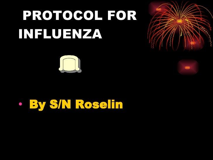 PROTOCOL FOR INFLUENZA  <ul><li>By S/N Roselin </li></ul>