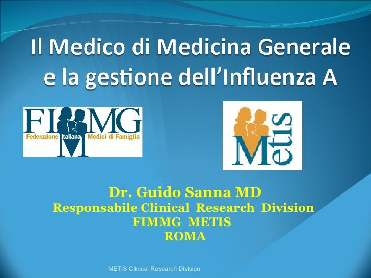 Dr. Guido Sanna MD Responsabile Clinical  Research  Division  FIMMG  METIS  ROMA METIS Clinical Research Division