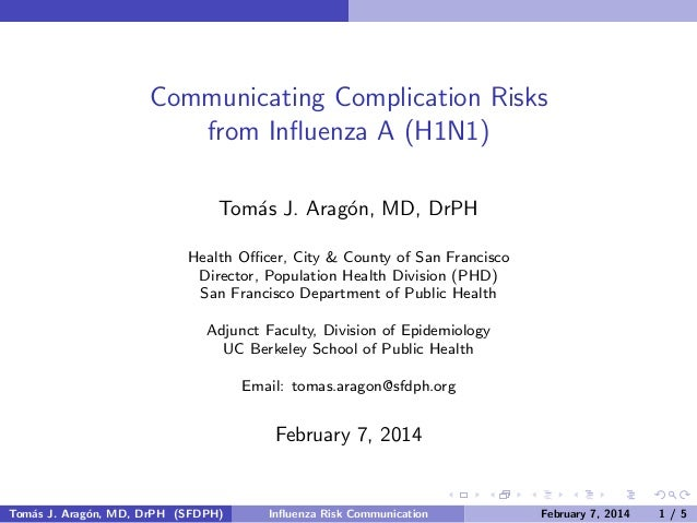 Communicating Complication Risks from Influenza A (H1N1) Tom´s J. Arag´n, MD, DrPH a o Health Officer, City & County of San F...