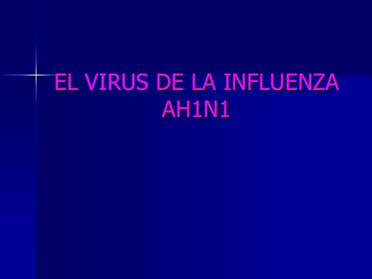 EL VIRUS DE LA INFLUENZA          AH1N1