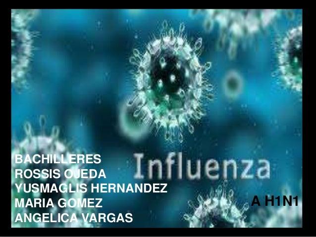 A H1N1 BACHILLERES ROSSIS OJEDA YUSMAGLIS HERNANDEZ MARIA GOMEZ ANGELICA VARGAS