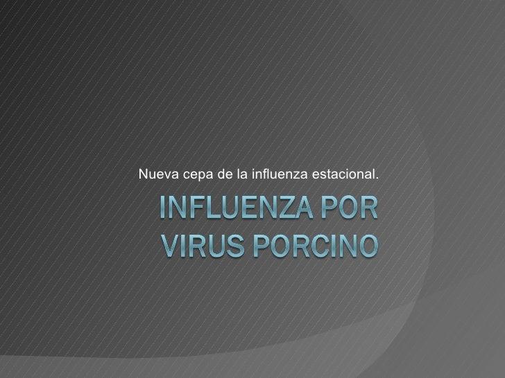 Nueva cepa de la influenza estacional.