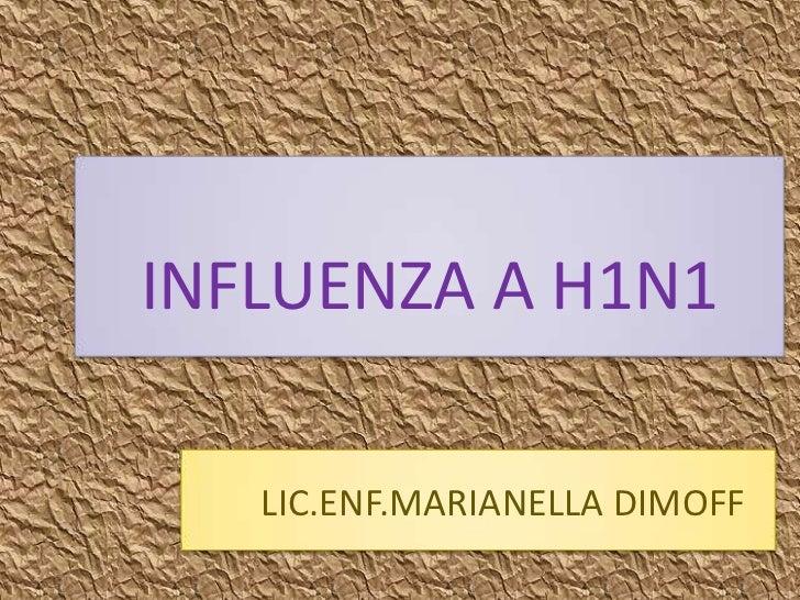 INFLUENZA A H1N1<br />LIC.ENF.MARIANELLA DIMOFF<br />