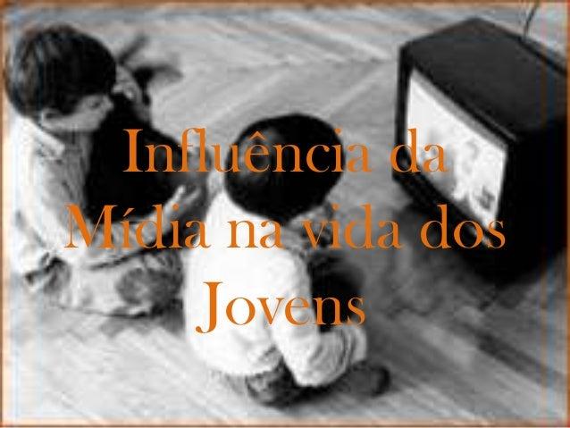 Influência daMídia na vida dosJovens