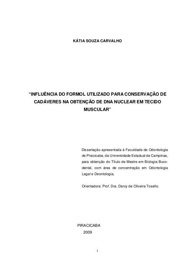 """i KÁTIA SOUZA CARVALHO """"INFLUÊNCIA DO FORMOL UTILIZADO PARA CONSERVAÇÃO DE CADÁVERES NA OBTENÇÃO DE DNA NUCLEAR EM TECIDO ..."""