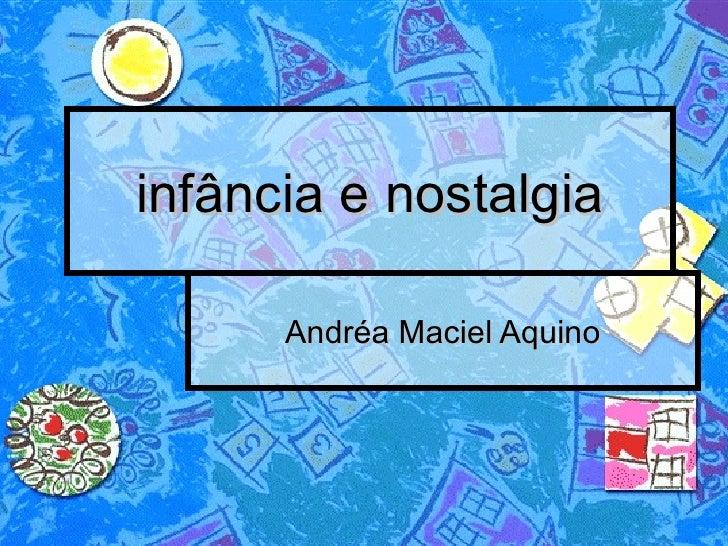infância e nostalgia Andréa Maciel Aquino