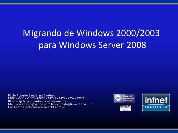 Migrando de Windows 2000/2003 <br />para Windows Server 2008<br />Paulo Roberto Sant'anna Cardoso<br />MVP - MCT - MCTS - ...