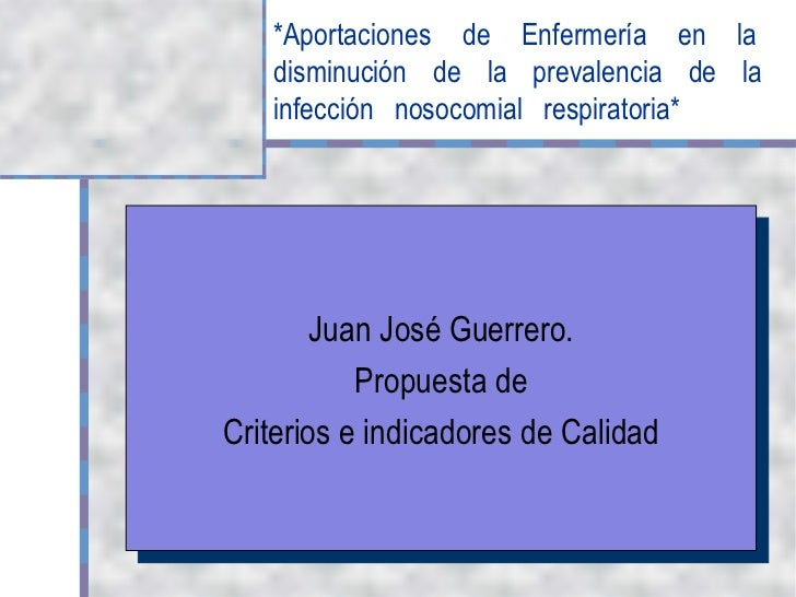 *Aportaciones de Enfermería en la   disminución de la prevalencia de la   infección nosocomial respiratoria*        Juan J...