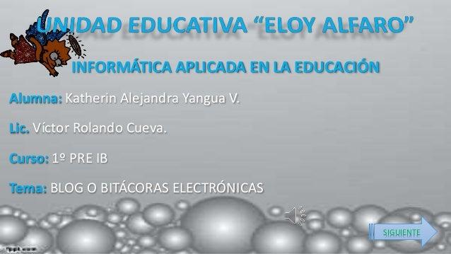 INFORMÁTICA APLICADA EN LA EDUCACIÓN Alumna: Katherin Alejandra Yangua V. Lic. Víctor Rolando Cueva. Curso: 1º PRE IB Tema...