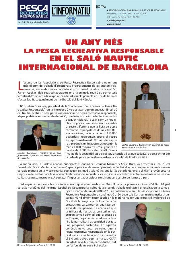 1 EDITA: ASSOCIACIÓ CATALANA PER A UNA PESCA RESPONSABLE Av. Roma, 113 2on C 08011 BARCELONA Tel. Fax Contestador 902 120 ...