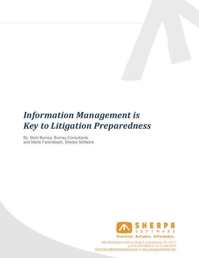 Information Management isKey to Litigation PreparednessBy: Brett Burney, Burney Consultantsand Marta Farensbach, Sherpa So...