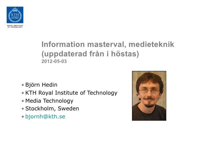 Information masterval, medieteknik       (uppdaterad från i höstas)       2012-05-03• Björn Hedin• KTH Royal Institute of ...
