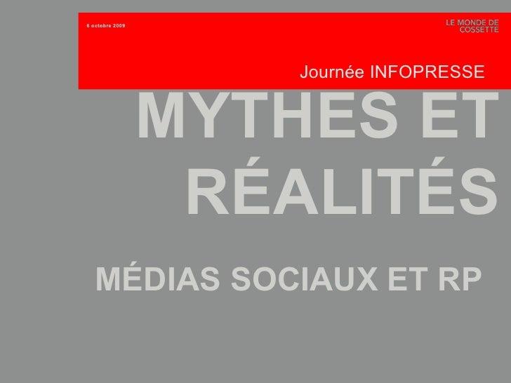 MYTHES ET RÉALITÉS MÉDIAS SOCIAUX ET RP   6 octobre 2009 Journée INFOPRESSE