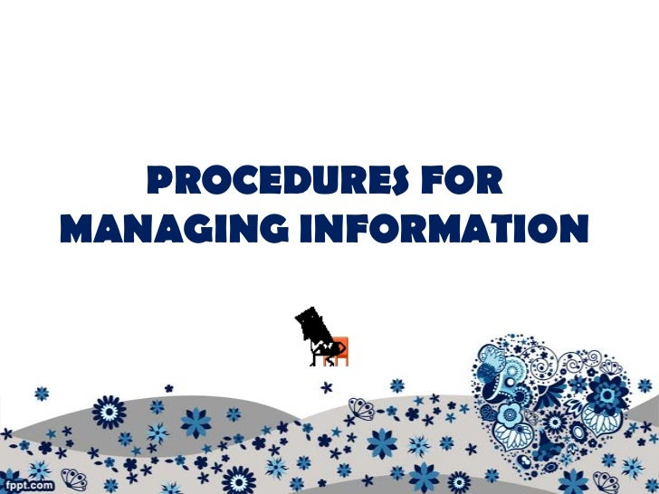 PROCEDURES FORMANAGING INFORMATION