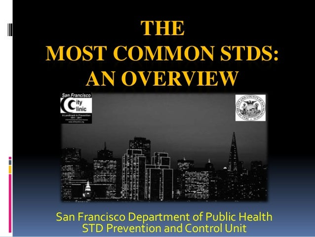 THEMOST COMMON STDS:AN OVERVIEWSan Francisco Department of Public HealthSTD Prevention and Control Unit