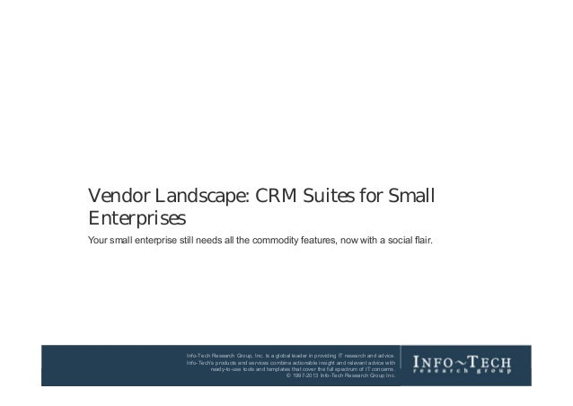Vendor Landscape: CRM Suites for Small         Enterprises         Your small enterprise still needs all the commodity fea...