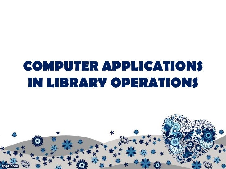 COMPUTER APPLICATIONS IN LIBRARY OPERATIONS