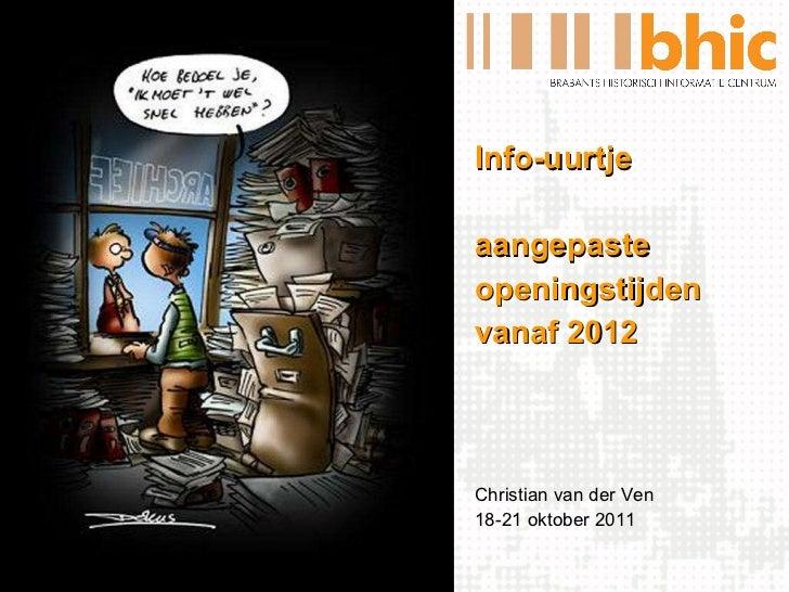 <ul><li>Info-uurtje </li></ul><ul><li>aangepaste </li></ul><ul><li>openingstijden </li></ul><ul><li>vanaf 2012 </li></ul><...