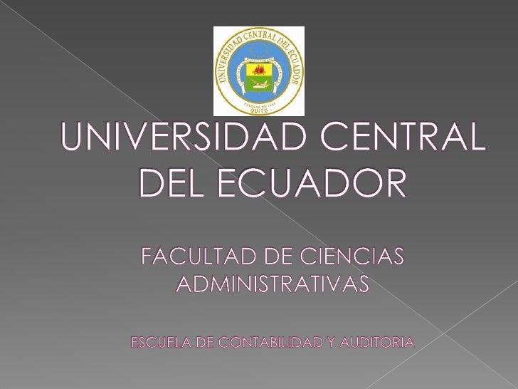 UNIVERSIDAD CENTRAL DEL ECUADORFACULTAD DE CIENCIAS ADMINISTRATIVASESCUELA DE CONTABILIDAD Y AUDITORIA<br />