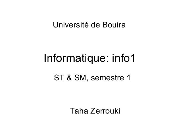 Université de Bouira  Informatique: info1 ST & SM, semestre 1  Taha Zerrouki