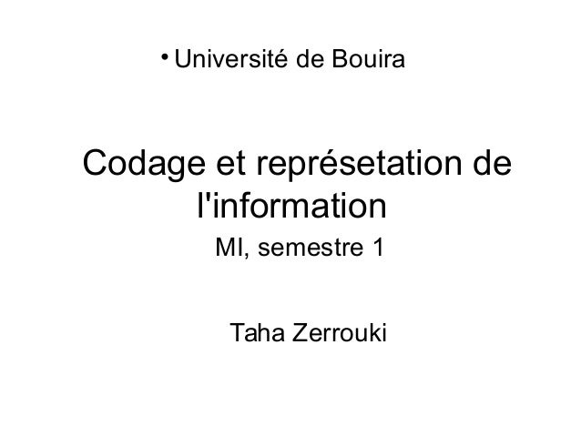 Codage et représetation de l'information Taha Zerrouki MI, semestre 1 • Université de Bouira