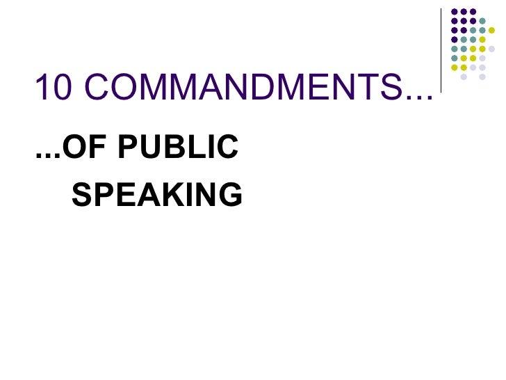 10 COMMANDMENTS... <ul><li>...OF PUBLIC  </li></ul><ul><li>SPEAKING </li></ul>