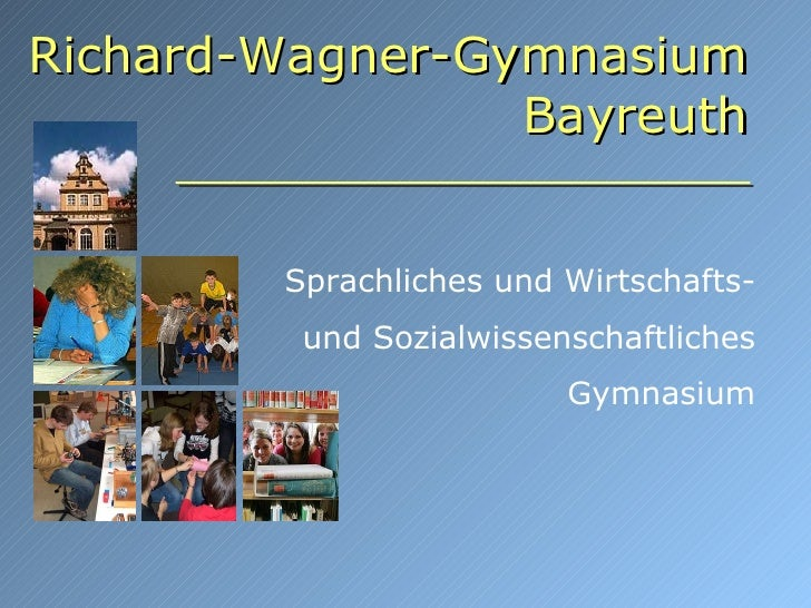 Richard-Wagner-Gymnasium Bayreuth Sprachliches und Wirtschafts- und Sozialwissenschaftliches Gymnasium