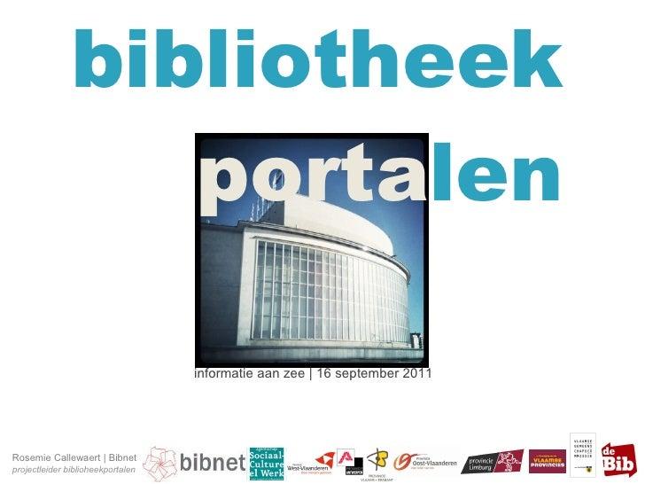 bibliotheek porta len informatie aan zee | 16 september 2011 Rosemie Callewaert | Bibnet projectleider biblioheekportalen