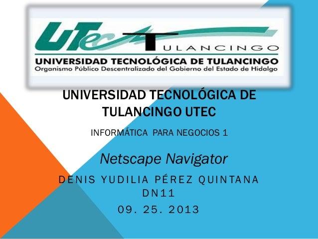 UNIVERSIDAD TECNOLÓGICA DE TULANCINGO UTEC D E N I S Y U D I L I A P É R E Z Q U I N TA N A D N 11 0 9 . 2 5 . 2 013 INFOR...