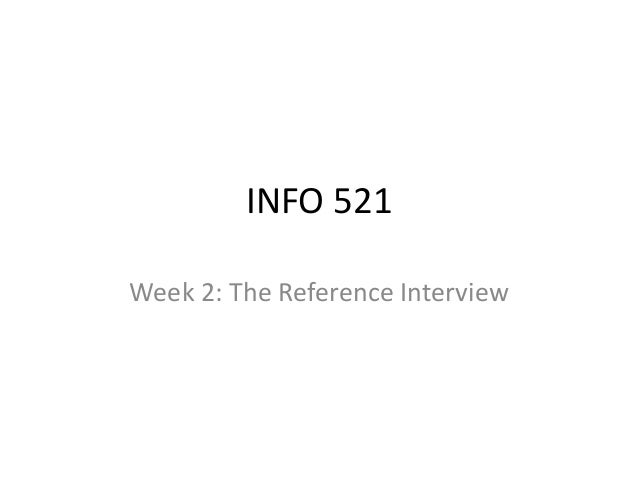 INFO 521 Week 2: The Reference Interview