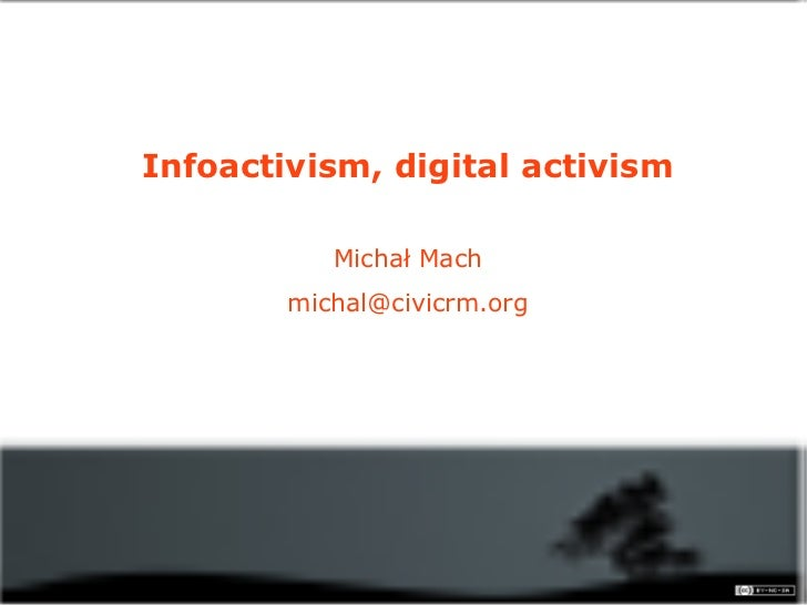 <ul>Infoactivism, digital activism Michał Mach [email_address] </ul>