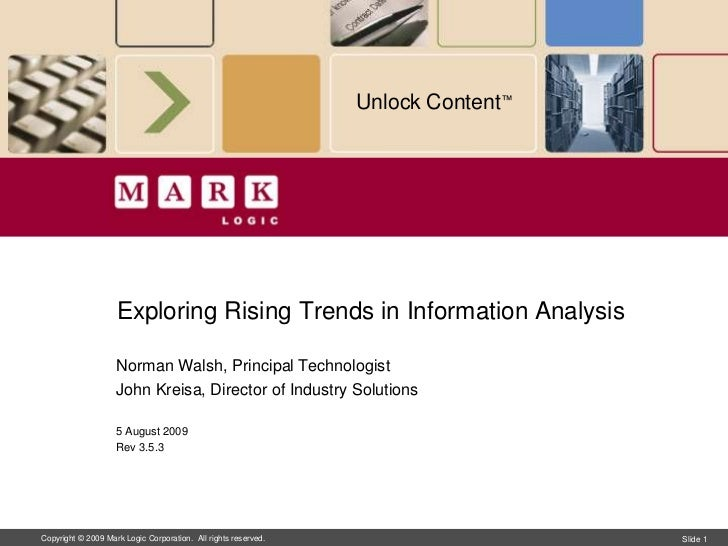 Unlock Content™                         Exploring Rising Trends in Information Analysis                      Norman Walsh,...