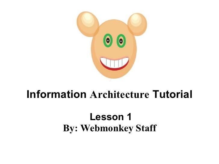 Information  Architecture  Tutorial  Lesson 1 By: Webmonkey Staff