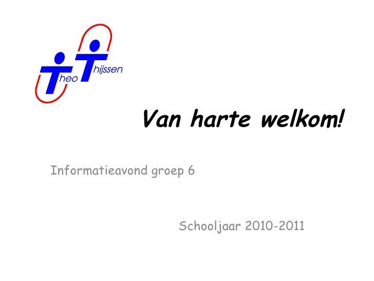 Van harte welkom! Informatieavond groep 6 Schooljaar 2010-2011