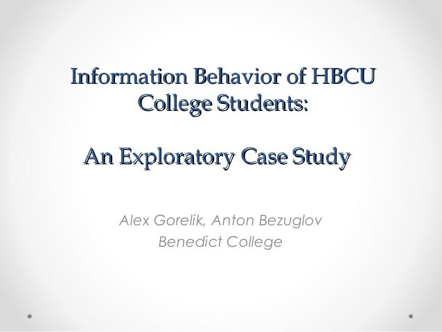 Information Behavior of HBCU      College Students: An Exploratory Case Study    Alex Gorelik, Anton Bezuglov         Bene...