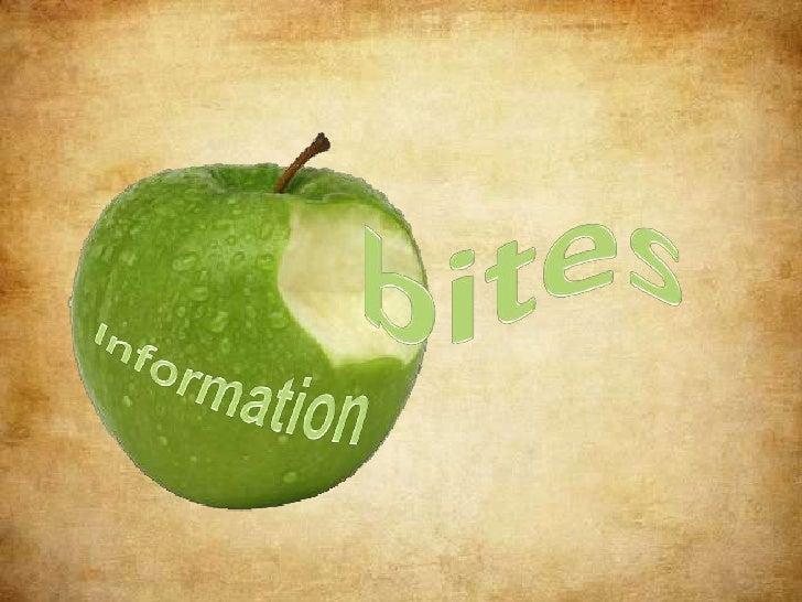 bites<br />Information<br />Information<br />