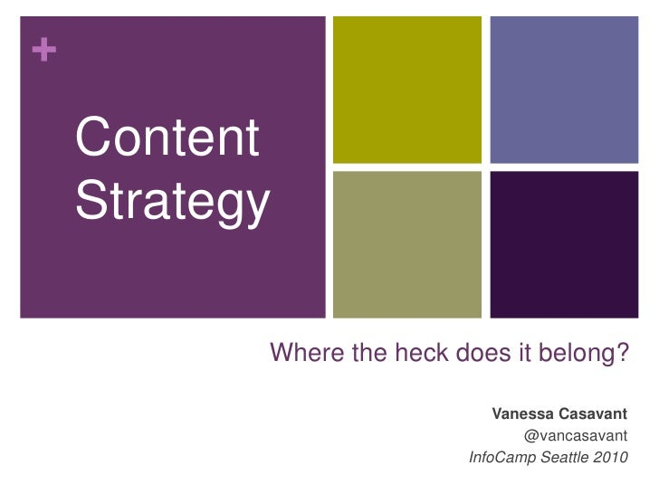 Content<br />Strategy<br />Where the heck does it belong?<br />Vanessa Casavant<br />@vancasavant<br />InfoCamp Seattle 20...