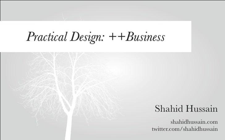 Practical Design: ++Business                               Shahid Hussain                                   shahidhussain....