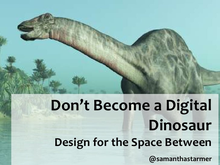 Don't Become a Digital Dinosaur<br />Design for the Space Between<br />@samanthastarmer<br />