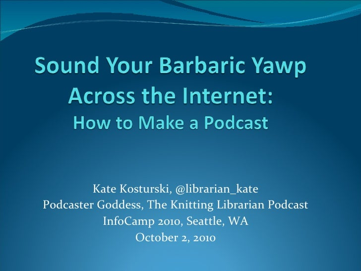 Sound Your Barbaric Yawp On the Internet: How to Make a Podcast
