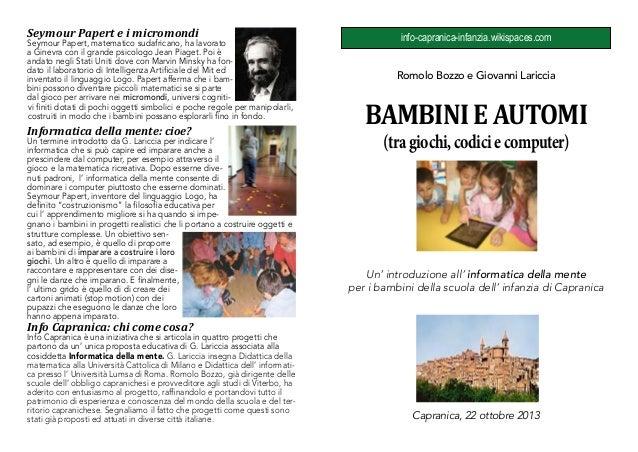 Seymour Papert e i micromondi  Seymour Papert, matematico sudafricano, ha lavorato a Ginevra con il grande psicologo Jean ...