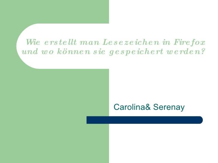 Wie erstellt man Lesezeichen in Firefox und wo können sie gespeichert werden?  Carolina& Serenay