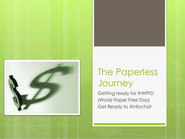 The Paperless Journey Getting ready for #WPFD (World Paper Free Day) Get Ready to #infochat