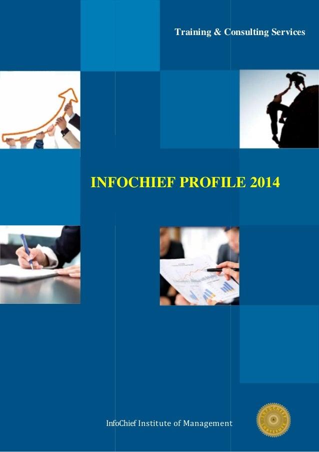 InfoChief Institute of Management INFOCHIEF PROFILE 2014 Training & Consulting Services InfoChief Institute of Management ...