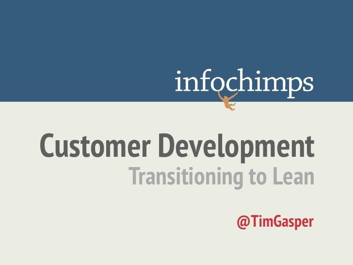 Customer Development      Transitioning to Lean                  @TimGasper