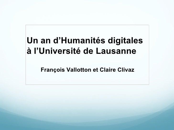 Un an d'Humanités digitales à l 'Université de Lausanne François Vallotton et Claire Clivaz