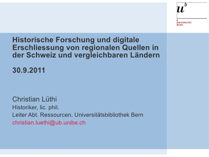 Historische Forschung und digitale Erschliessung von regionalen Quellen in der Schweiz und vergleichbaren Ländern 30.9.201...